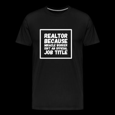Realtor - Realtor because miracle worker isn't a - Men's Premium T-Shirt