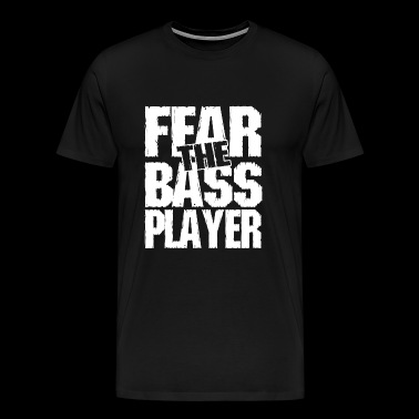 Bass player - Fear the bass player - Men's Premium T-Shirt