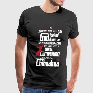 Chihuahua - And On The 8th Day God Looked Down O - Men's Premium T-Shirt