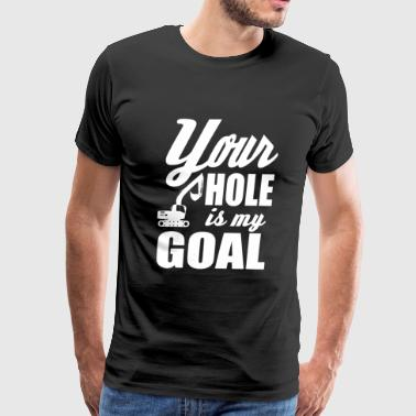 Hammer - Your hole is my goal! - Men's Premium T-Shirt