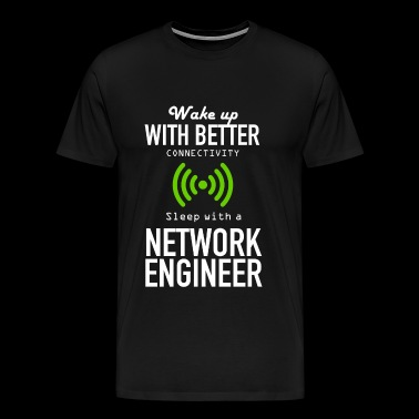 NETWORK ENGINEER - WAKE UP WITH BETTER CONNECTIV - Men's Premium T-Shirt