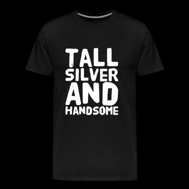 Handsome - Tall Silver and Handsome - Men's Premium T-Shirt