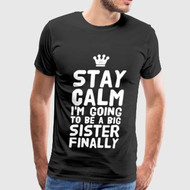 Sister - Stay Calm I'm going to be a big sister - Men's Premium T-Shirt