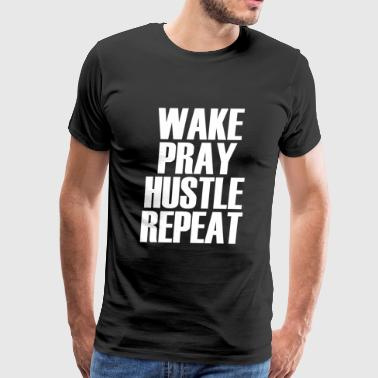 Hustle - Wake Pray Hustle Repeat - Popular Motiv - Men's Premium T-Shirt
