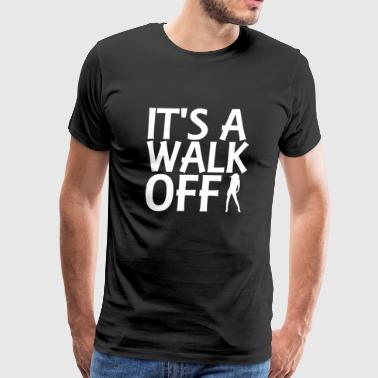 Fashion - It's a walk off. - Men's Premium T-Shirt