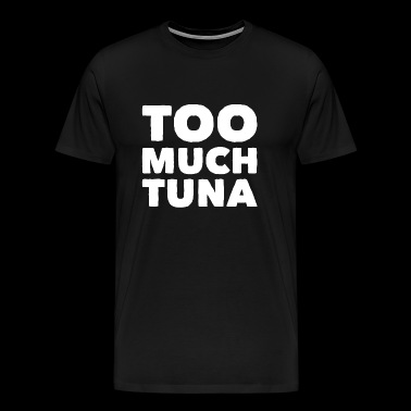 Tuna - Too much Tuna - Men's Premium T-Shirt