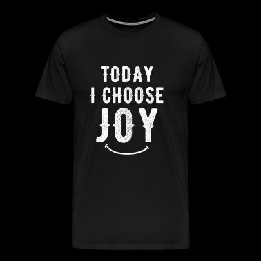 Joy - Today I choose Joy - Men's Premium T-Shirt