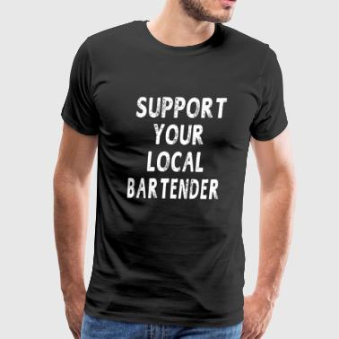 Bartender - Support Your Local Bartender Funny G - Men's Premium T-Shirt