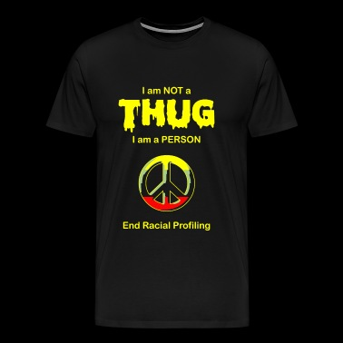 Racial Profiling - I am NOT a Thug -- End Racial - Men's Premium T-Shirt