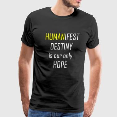 Humanifest - Humanifest Destiny is our only Hope - Men's Premium T-Shirt