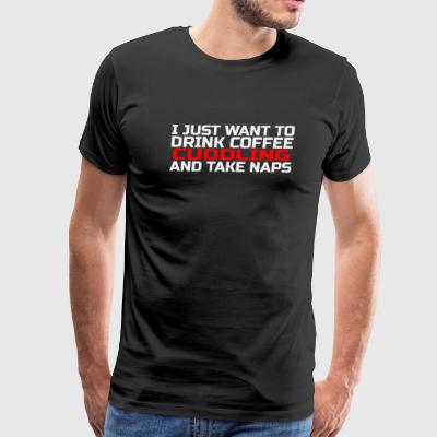 Nap - i just want to drink coffee cuddling and t - Men's Premium T-Shirt