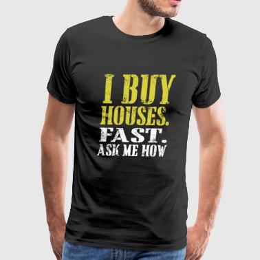 Home selling - I BUY HOUSE. FAST. ASK ME HOW - Men's Premium T-Shirt
