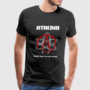 Atheism - Atheism -- Because Fairy Tales are for - Men's Premium T-Shirt