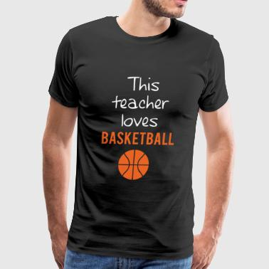 BASKETBALL - THIS TEACHER LOVES BASKETBALL - Men's Premium T-Shirt