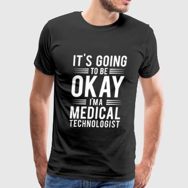 Medical - It's Going To Be Okay I'm A Medical Te - Men's Premium T-Shirt