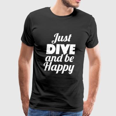 Dive - Just DIVE and Be Happy Diving - Men's Premium T-Shirt