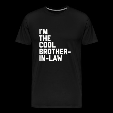Law enforcement - I'm The Cool Brother-In-Law Fu - Men's Premium T-Shirt
