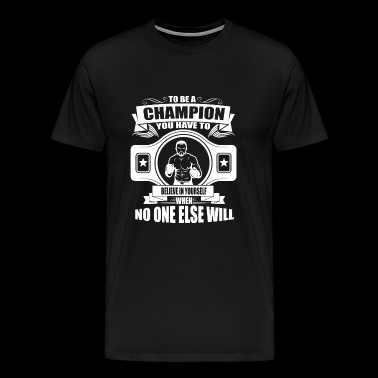 Boxing - Boxing: To be a champion believe in you - Men's Premium T-Shirt