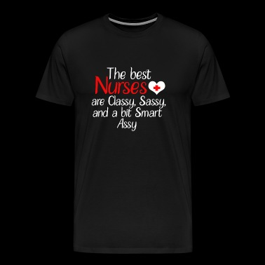 Nurse - The Best Nurses Are Classy, Sassy And A - Men's Premium T-Shirt