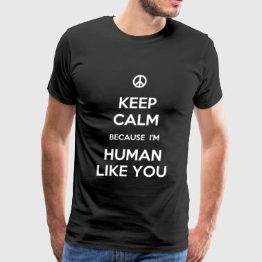 Human - Keep Calm Because I'm Human Like You - Men's Premium T-Shirt
