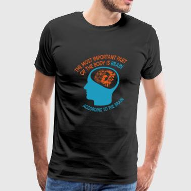 Brain - The Most Important Part Of The Body Is B - Men's Premium T-Shirt