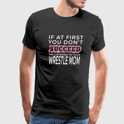 WRESTLE MOM - If At First You Don't Succeed Try - Men's Premium T-Shirt