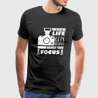 Photographer - When Life Get Blurry Adjust Your - Men's Premium T-Shirt