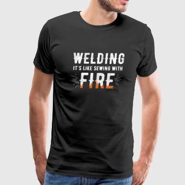 Welding - Welding It's like sewing with fire - Men's Premium T-Shirt