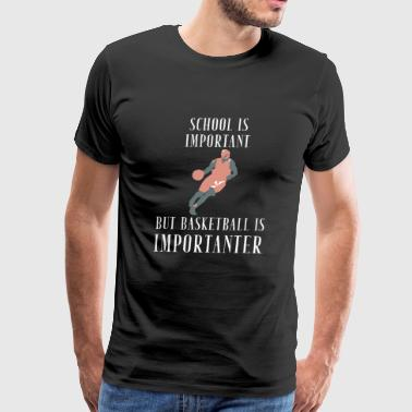 Basketball - School Is Important buy Basketball - Men's Premium T-Shirt