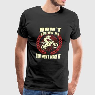Dirty bike - Don't follow me you won't make it - Men's Premium T-Shirt