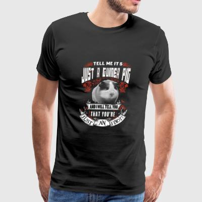 Guinea pig - I will tell you that you're an idio - Men's Premium T-Shirt