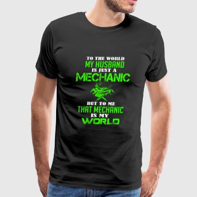 My husband is a mechanic - To me that is my worl - Men's Premium T-Shirt