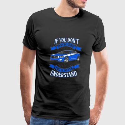 Own one Dodge charger - You'll never understand - Men's Premium T-Shirt