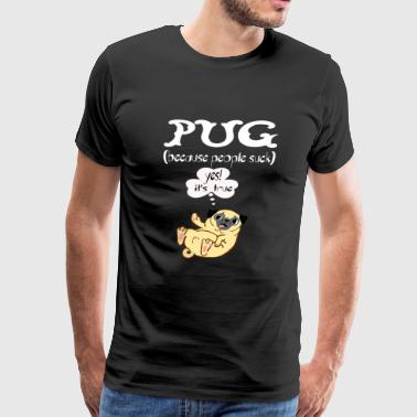Pug - Are the best because people suck - Men's Premium T-Shirt