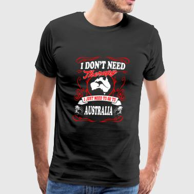 To go to Australia - I don't need therapy - Men's Premium T-Shirt