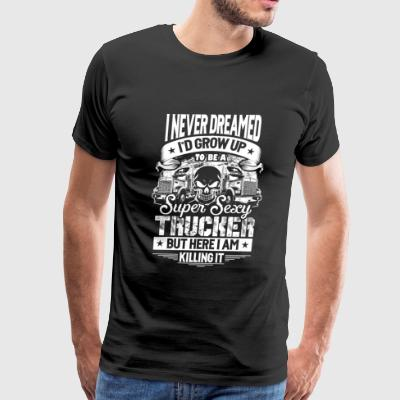 Trucker - Never dreamed growing up as a trucker - Men's Premium T-Shirt