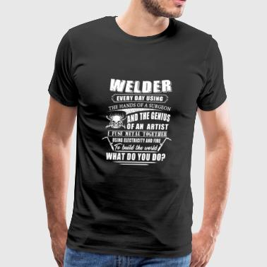 Welder - welder every day using & the genius of - Men's Premium T-Shirt