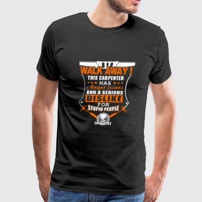 Carpenter - walk away! this carpenter has anger - Men's Premium T-Shirt