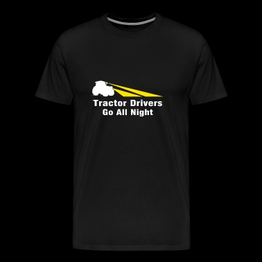 - tractor drivers go all night - Men's Premium T-Shirt