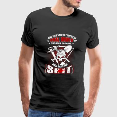 Coal miner - the devil groaned and said oh shit - Men's Premium T-Shirt