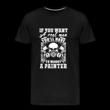Painter - if you want a real man you'll have to - Men's Premium T-Shirt