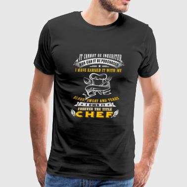CHEF - it cannot be inherited nor can it be purc - Men's Premium T-Shirt