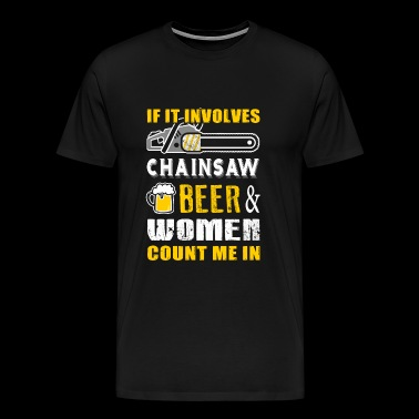 Chainsaw - if it involves chainsaw beer women co - Men's Premium T-Shirt