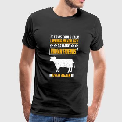 Cow - if cows could talk i would never try to ma - Men's Premium T-Shirt