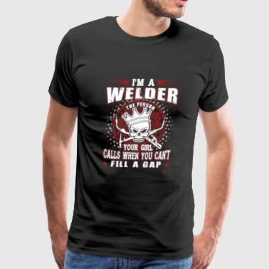Welder - i'm a welder the person your girl calls - Men's Premium T-Shirt