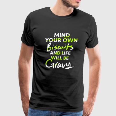 Biscuits - Mind Your Own Biscuits and Life Will - Men's Premium T-Shirt