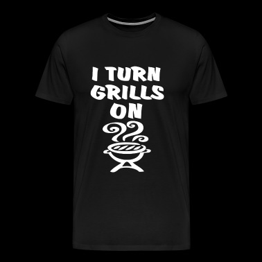 Grill - I Turn Grills On - Men's Premium T-Shirt