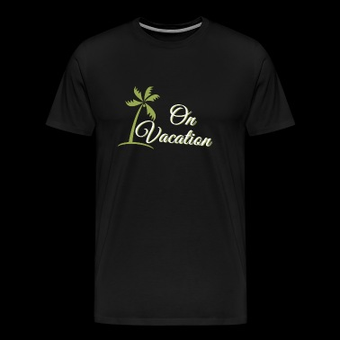 VACATION - ON VACATION - Men's Premium T-Shirt