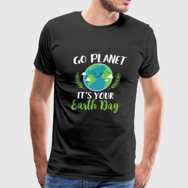 Earth Day - Go Planet It's Your Earth Day - Men's Premium T-Shirt