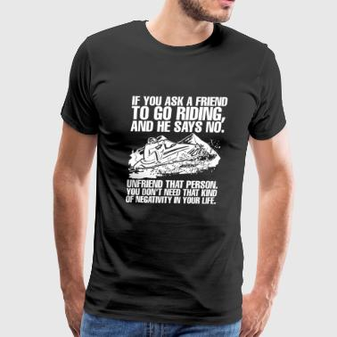 Snowmobile - Brappp If You Ask Friend ToGo Ridin - Men's Premium T-Shirt